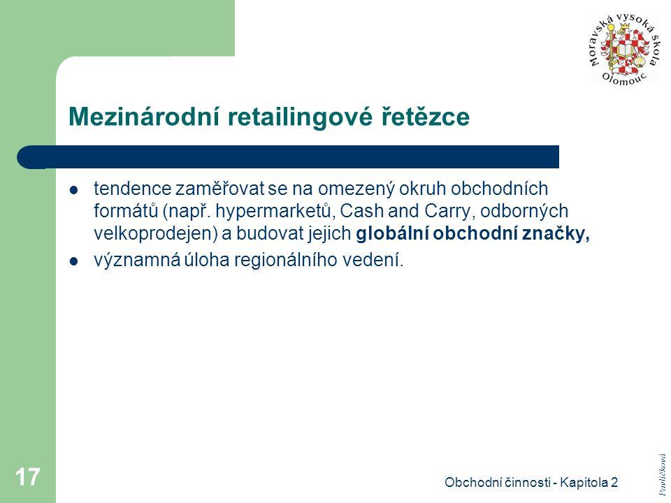 Obchodní činnosti - Kapitola 2 17 Mezinárodní retailingové řetězce tendence zaměřovat se na omezený okruh obchodních formátů (např.