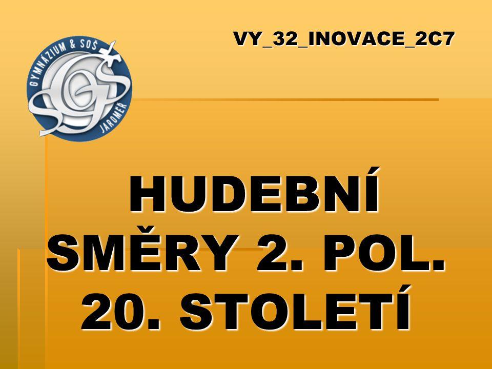 VY_32_INOVACE_2C7 HUDEBNÍ SMĚRY 2. POL. 20. STOLETÍ