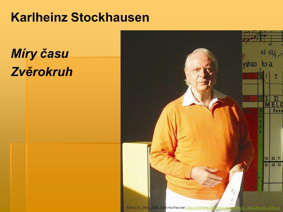 Karlheinz Stockhausen Míry času Zvěrokruh 535px-St._März_2005, Kathinka Pasveer, http://commons.wikimedia.org/wiki/File:St._M%C3%A4rz_2005.jpghttp://commons.wikimedia.org/wiki/File:St._M%C3%A4rz_2005.jpg