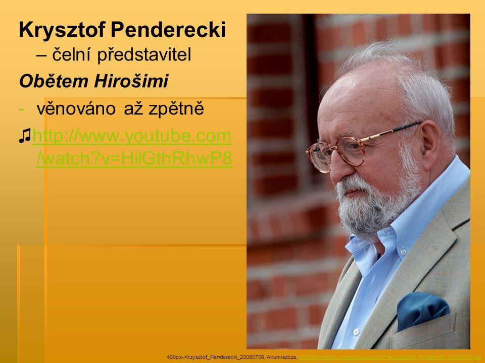 Krysztof Penderecki – čelní představitel Obětem Hirošimi - -věnováno až zpětně ♫http://www.youtube.com /watch?v=HilGthRhwP8http://www.youtube.com /watch?v=HilGthRhwP8 400px-Krzysztof_Penderecki_20080706, Akumiszcza, http://commons.wikimedia.org/wiki/File:Krzysztof_Penderecki_20080706.jpghttp://commons.wikimedia.org/wiki/File:Krzysztof_Penderecki_20080706.jpg