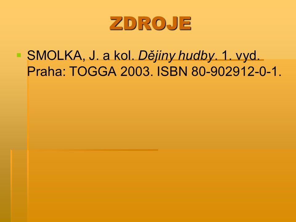 ZDROJE   SMOLKA, J. a kol. Dějiny hudby. 1. vyd. Praha: TOGGA 2003. ISBN 80-902912-0-1.