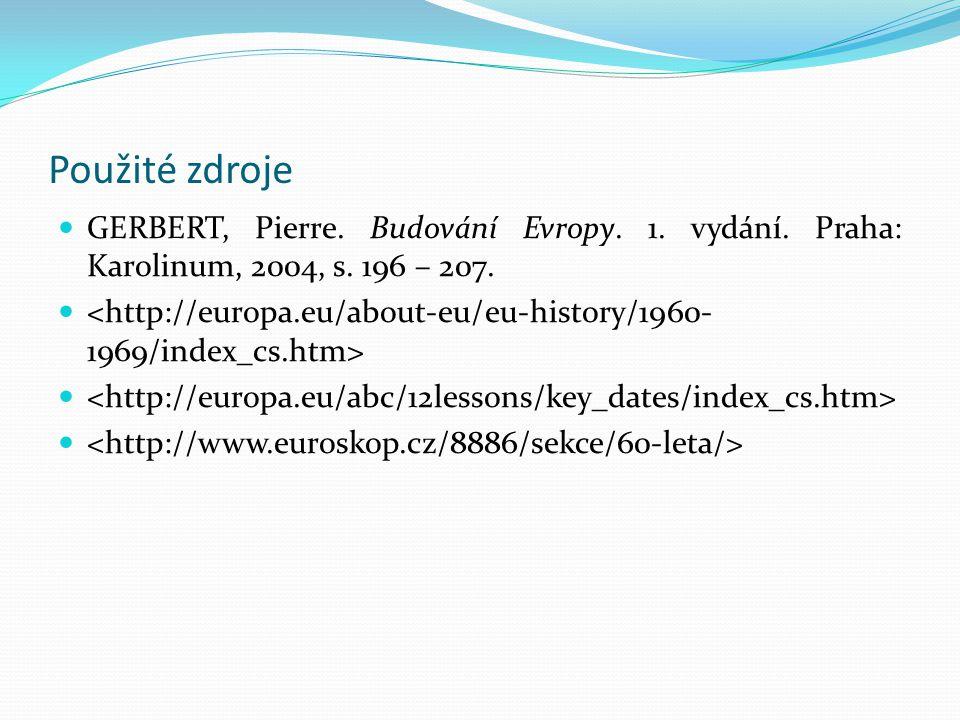 Použité zdroje GERBERT, Pierre. Budování Evropy. 1. vydání. Praha: Karolinum, 2004, s. 196 – 207.