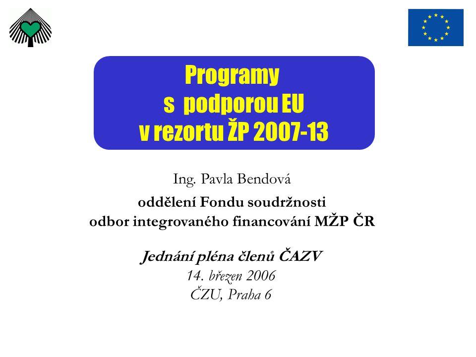 Programy s podporou EU v rezortu ŽP 2007-13 Ing. Pavla Bendová oddělení Fondu soudržnosti odbor integrovaného financování MŽP ČR Jednání pléna členů Č