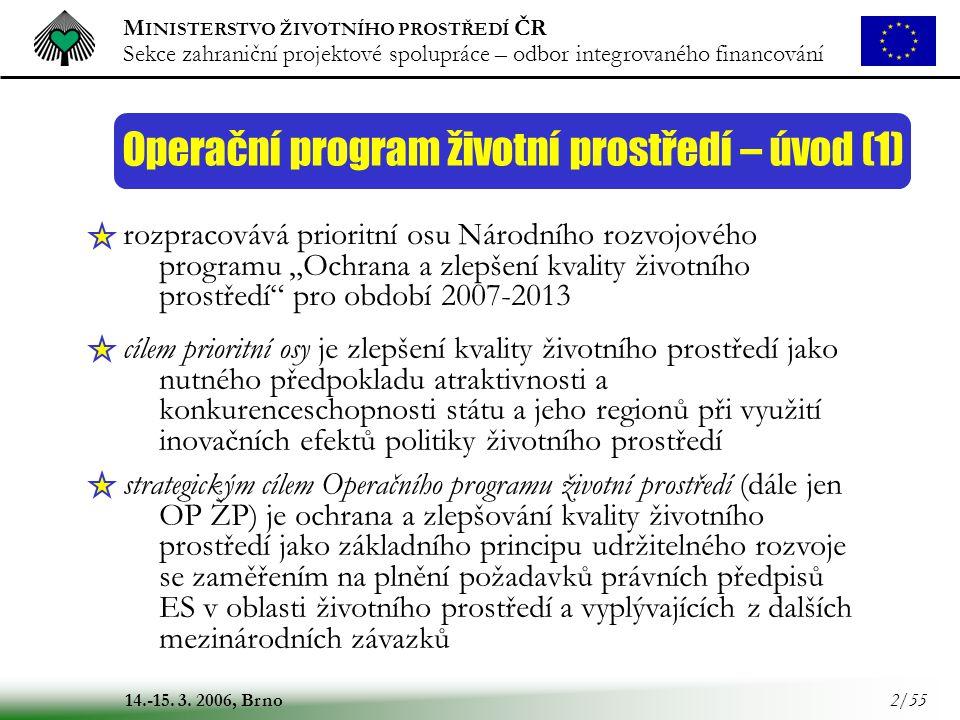 M INISTERSTVO ŽIVOTNÍHO PROSTŘEDÍ ČR Sekce zahraniční projektové spolupráce – odbor integrovaného financování 14.-15. 3. 2006, Brno 2/55 Operační prog