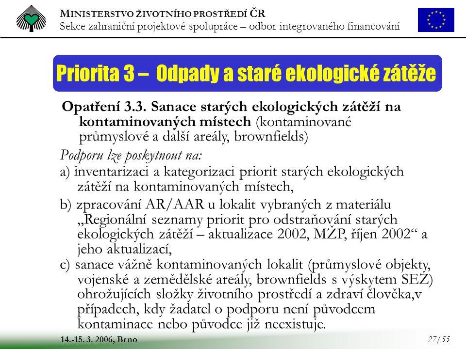 M INISTERSTVO ŽIVOTNÍHO PROSTŘEDÍ ČR Sekce zahraniční projektové spolupráce – odbor integrovaného financování 14.-15. 3. 2006, Brno 27/55 Priorita 3 –