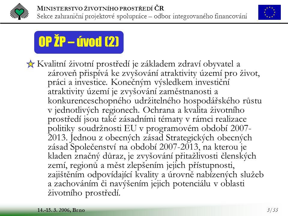 M INISTERSTVO ŽIVOTNÍHO PROSTŘEDÍ ČR Sekce zahraniční projektové spolupráce – odbor integrovaného financování 14.-15. 3. 2006, Brno 3/55 OP ŽP – úvod