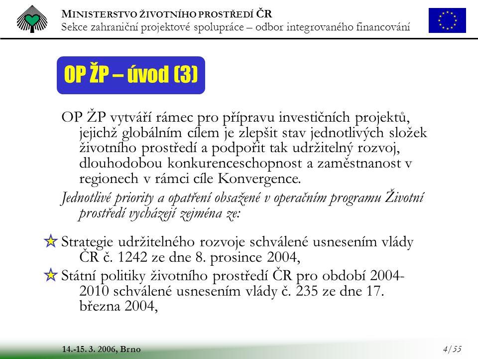 M INISTERSTVO ŽIVOTNÍHO PROSTŘEDÍ ČR Sekce zahraniční projektové spolupráce – odbor integrovaného financování 14.-15. 3. 2006, Brno 4/55 OP ŽP – úvod