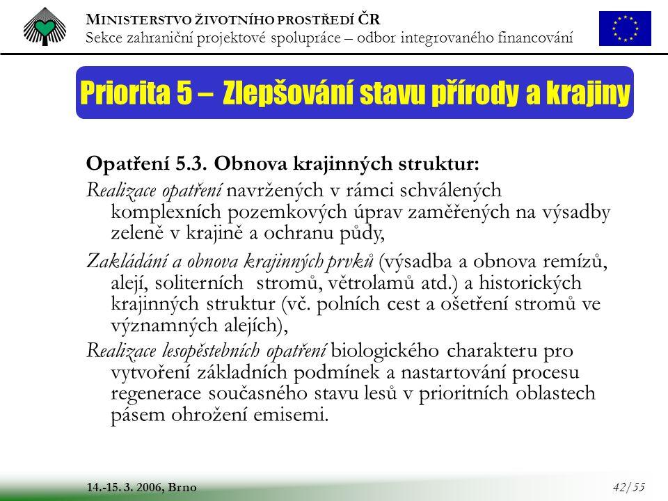 M INISTERSTVO ŽIVOTNÍHO PROSTŘEDÍ ČR Sekce zahraniční projektové spolupráce – odbor integrovaného financování 14.-15. 3. 2006, Brno 42/55 Priorita 5 –