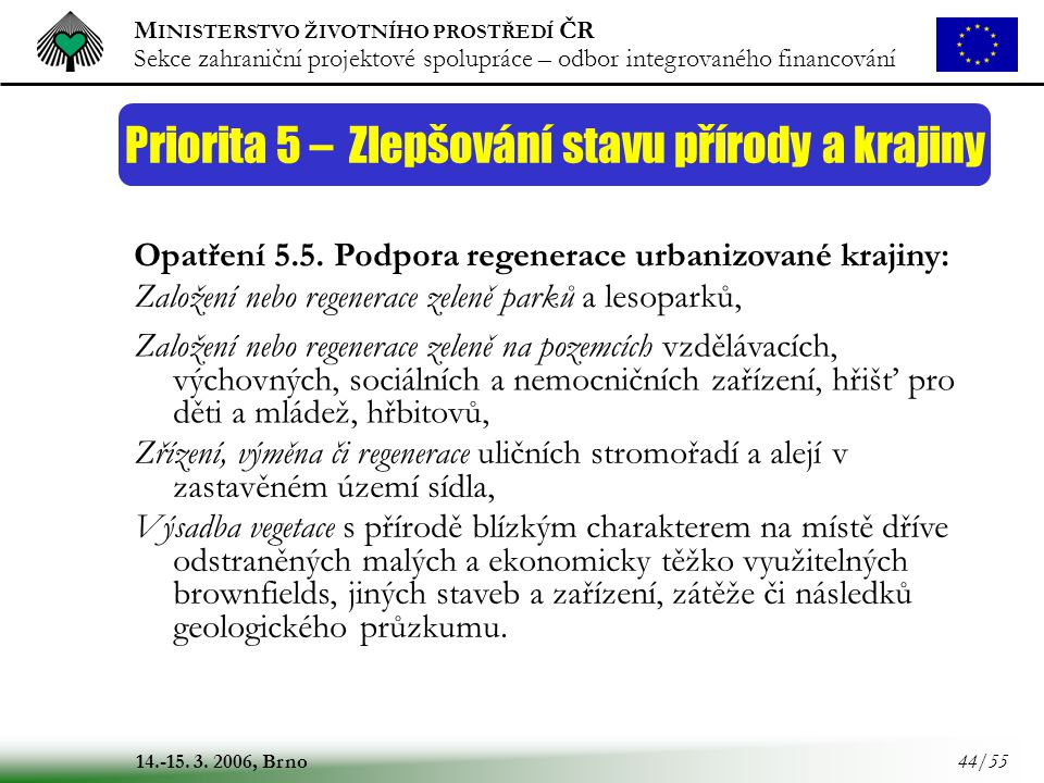 M INISTERSTVO ŽIVOTNÍHO PROSTŘEDÍ ČR Sekce zahraniční projektové spolupráce – odbor integrovaného financování 14.-15. 3. 2006, Brno 44/55 Priorita 5 –