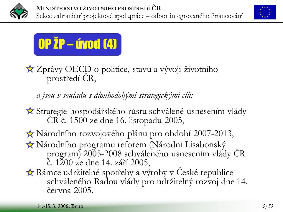 M INISTERSTVO ŽIVOTNÍHO PROSTŘEDÍ ČR Sekce zahraniční projektové spolupráce – odbor integrovaného financování 14.-15. 3. 2006, Brno 5/55 OP ŽP – úvod