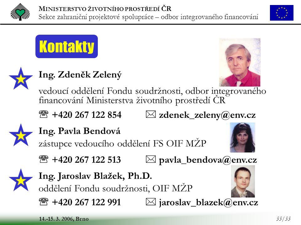 M INISTERSTVO ŽIVOTNÍHO PROSTŘEDÍ ČR Sekce zahraniční projektové spolupráce – odbor integrovaného financování 14.-15. 3. 2006, Brno 55/55 Kontakty Ing