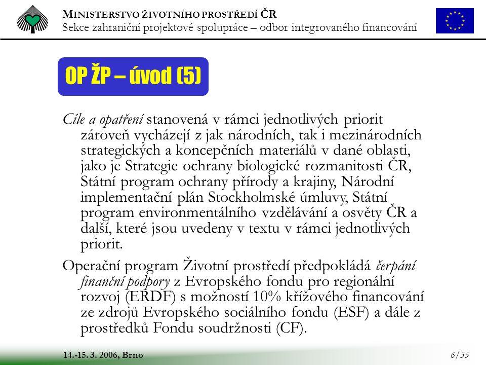 M INISTERSTVO ŽIVOTNÍHO PROSTŘEDÍ ČR Sekce zahraniční projektové spolupráce – odbor integrovaného financování 14.-15. 3. 2006, Brno 6/55 OP ŽP – úvod