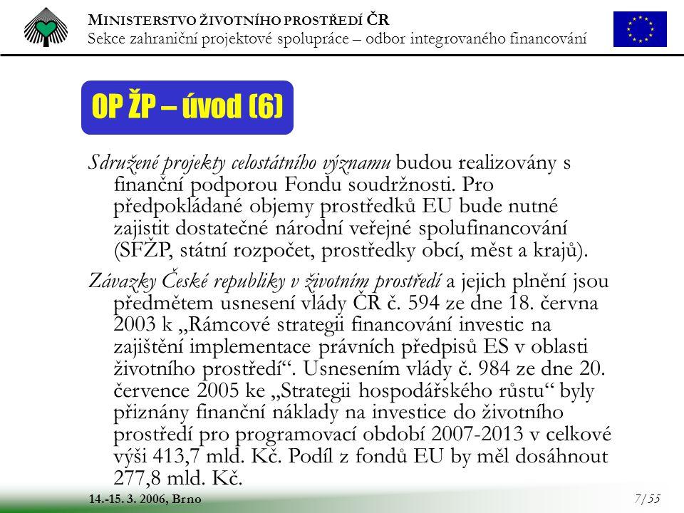 M INISTERSTVO ŽIVOTNÍHO PROSTŘEDÍ ČR Sekce zahraniční projektové spolupráce – odbor integrovaného financování 14.-15. 3. 2006, Brno 7/55 OP ŽP – úvod