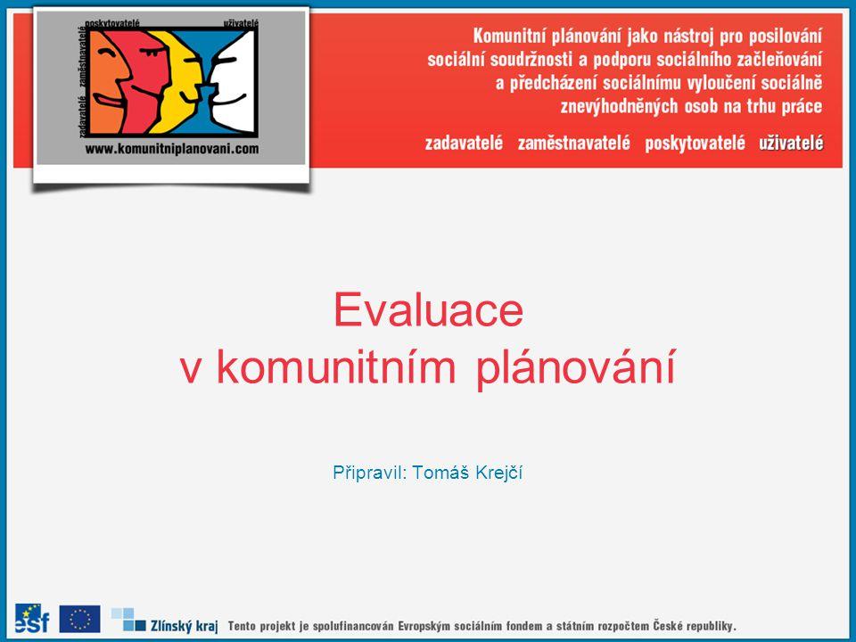 Evaluace v komunitním plánování Připravil: Tomáš Krejčí
