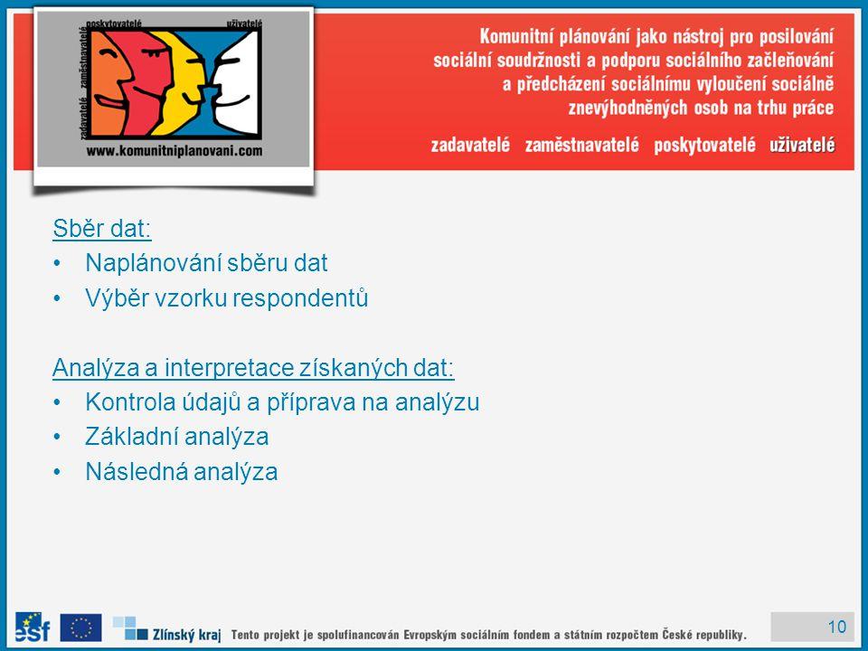 10 Sběr dat: Naplánování sběru dat Výběr vzorku respondentů Analýza a interpretace získaných dat: Kontrola údajů a příprava na analýzu Základní analýza Následná analýza