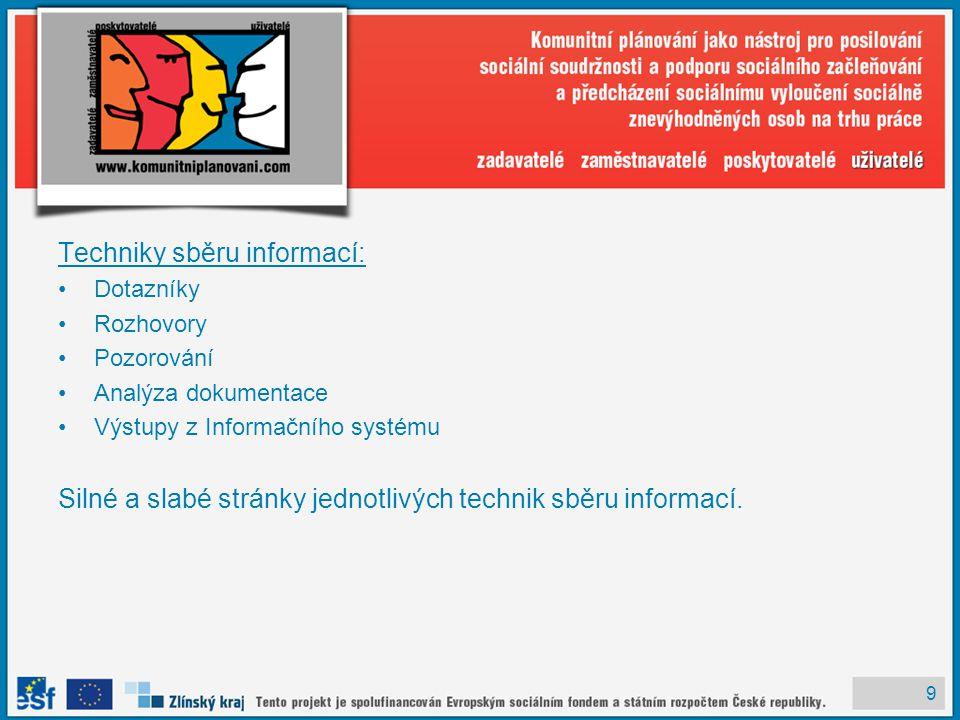 9 Techniky sběru informací: Dotazníky Rozhovory Pozorování Analýza dokumentace Výstupy z Informačního systému Silné a slabé stránky jednotlivých technik sběru informací.
