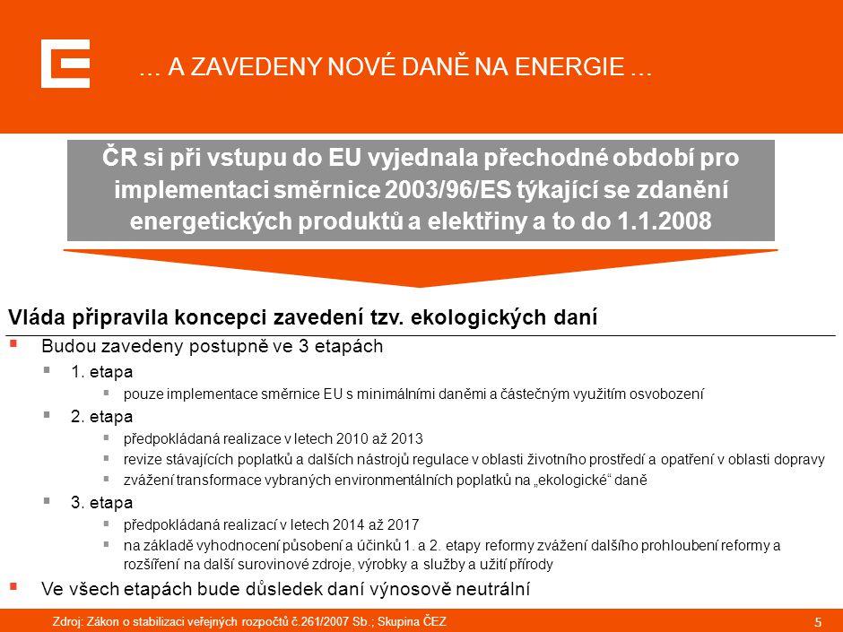 5 Vláda připravila koncepci zavedení tzv. ekologických daní  Budou zavedeny postupně ve 3 etapách  1. etapa  pouze implementace směrnice EU s minim