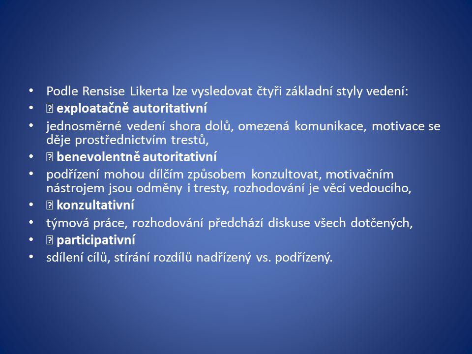 Podle Rensise Likerta lze vysledovat čtyři základní styly vedení: • exploatačně autoritativní jednosměrné vedení shora dolů, omezená komunikace, motivace se děje prostřednictvím trestů, • benevolentně autoritativní podřízení mohou dílčím způsobem konzultovat, motivačním nástrojem jsou odměny i tresty, rozhodování je věcí vedoucího, • konzultativní týmová práce, rozhodování předchází diskuse všech dotčených, • participativní sdílení cílů, stírání rozdílů nadřízený vs.