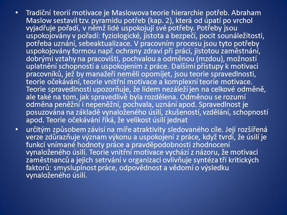 Tradiční teorií motivace je Maslowova teorie hierarchie potřeb.