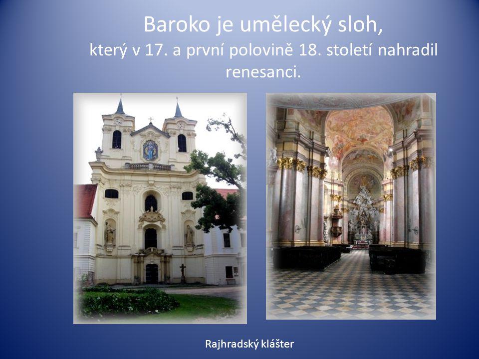 Baroko je umělecký sloh, který v 17. a první polovině 18. století nahradil renesanci. Rajhradský klášter