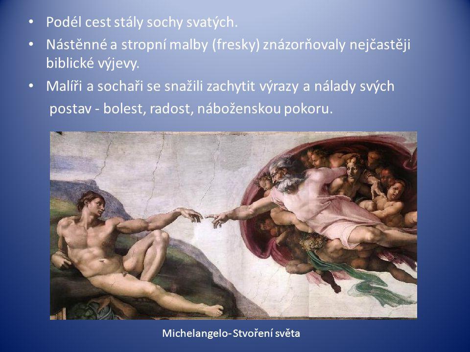 Podél cest stály sochy svatých. Nástěnné a stropní malby (fresky) znázorňovaly nejčastěji biblické výjevy. Malíři a sochaři se snažili zachytit výrazy