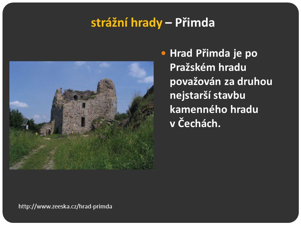 strážní hrady – Přimda Hrad Přimda je po Pražském hradu považován za druhou nejstarší stavbu kamenného hradu v Čechách. http://www.zeeska.cz/hrad-prim
