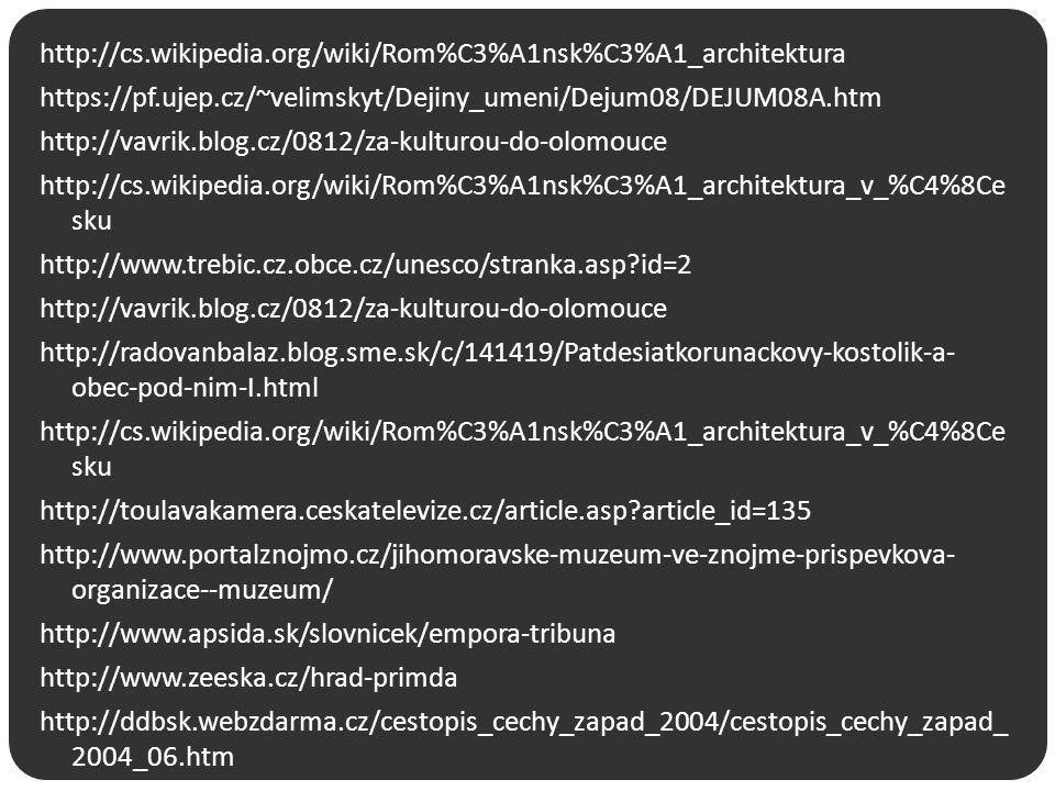 http://cs.wikipedia.org/wiki/Rom%C3%A1nsk%C3%A1_architektura https://pf.ujep.cz/~velimskyt/Dejiny_umeni/Dejum08/DEJUM08A.htm http://vavrik.blog.cz/081