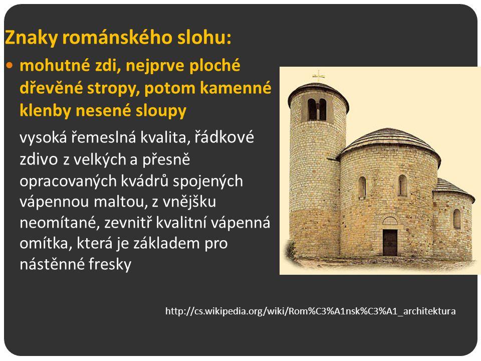 Znaky románského slohu: mohutné zdi, nejprve ploché dřevěné stropy, potom kamenné klenby nesené sloupy vysoká řemeslná kvalita, řádkové zdivo z velkýc