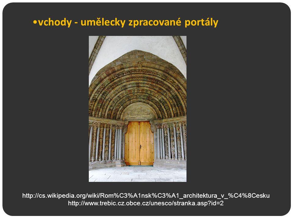 vchody - umělecky zpracované portály http://cs.wikipedia.org/wiki/Rom%C3%A1nsk%C3%A1_architektura_v_%C4%8Cesku http://www.trebic.cz.obce.cz/unesco/str