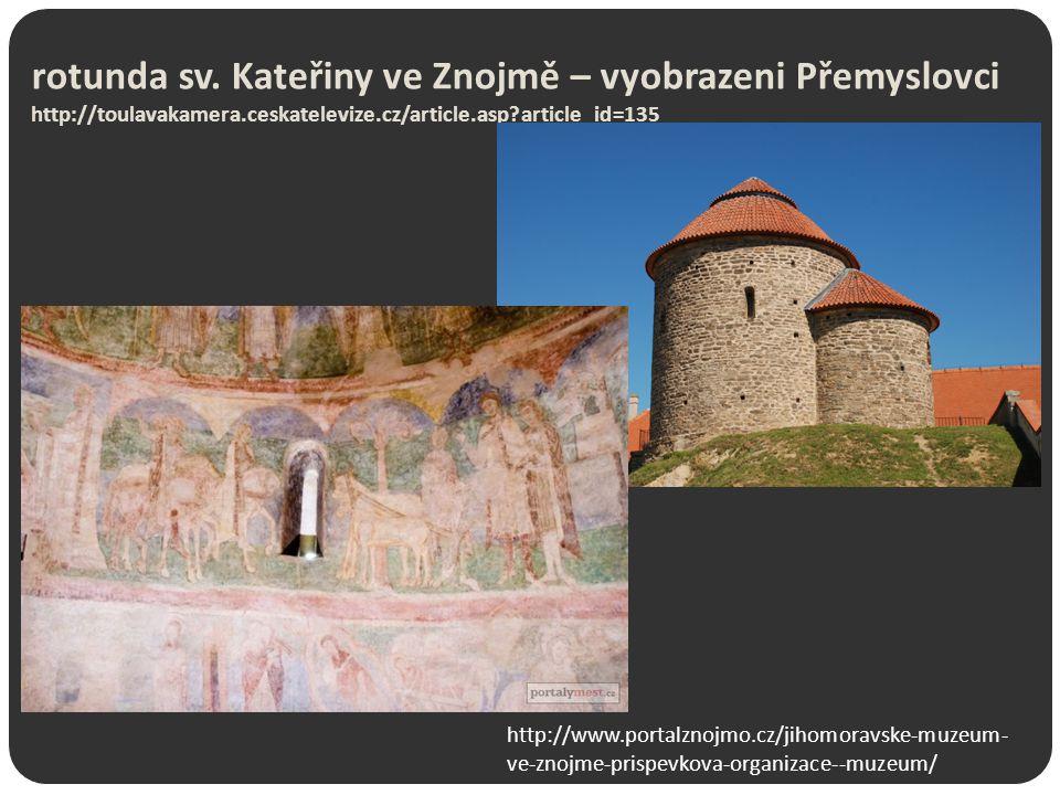 rotunda sv. Kateřiny ve Znojmě – vyobrazeni Přemyslovci http://toulavakamera.ceskatelevize.cz/article.asp?article_id=135 http://www.portalznojmo.cz/ji
