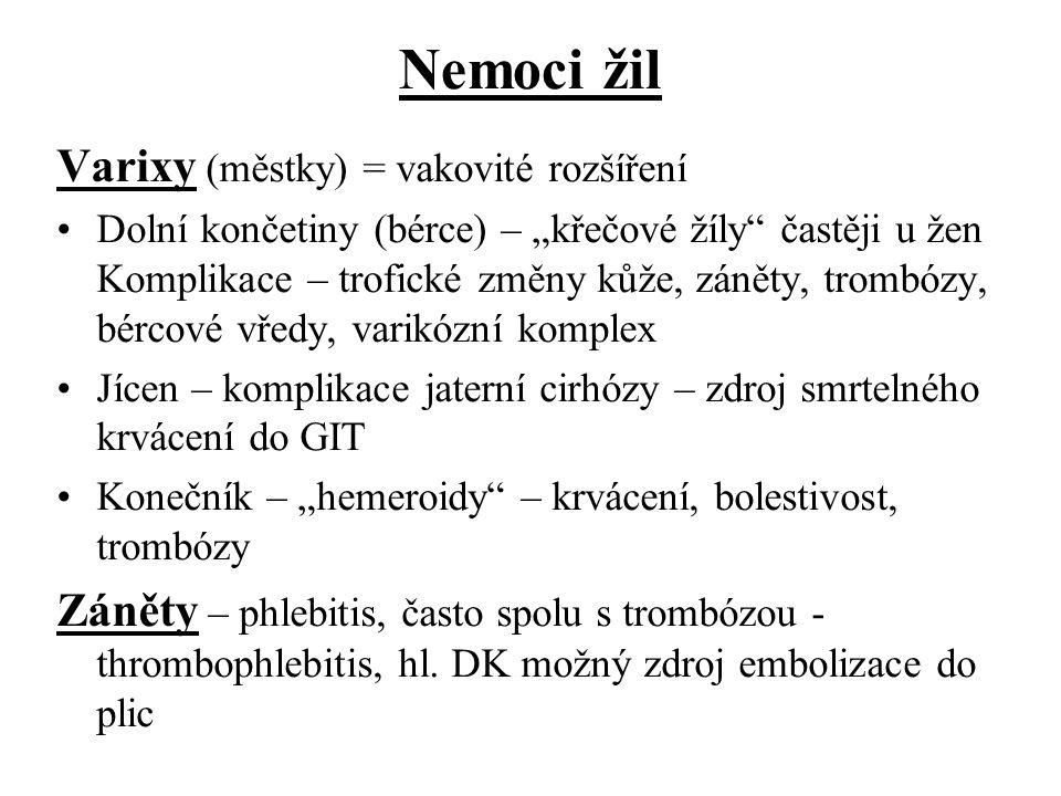 """Nemoci žil Varixy (městky) = vakovité rozšíření Dolní končetiny (bérce) – """"křečové žíly"""" častěji u žen Komplikace – trofické změny kůže, záněty, tromb"""