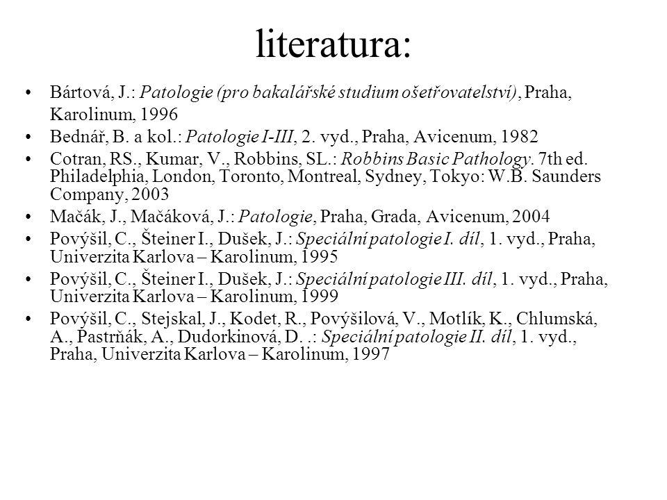 literatura: Bártová, J.: Patologie (pro bakalářské studium ošetřovatelství), Praha, Karolinum, 1996 Bednář, B. a kol.: Patologie I-III, 2. vyd., Praha