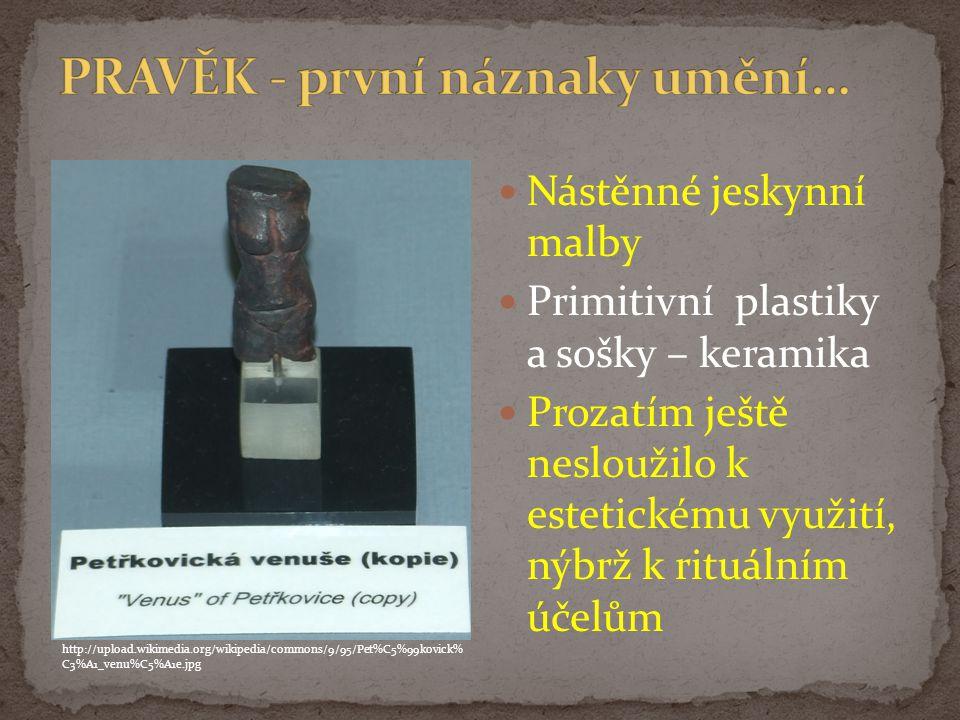 Nástěnné jeskynní malby Primitivní plastiky a sošky – keramika Prozatím ještě nesloužilo k estetickému využití, nýbrž k rituálním účelům http://upload