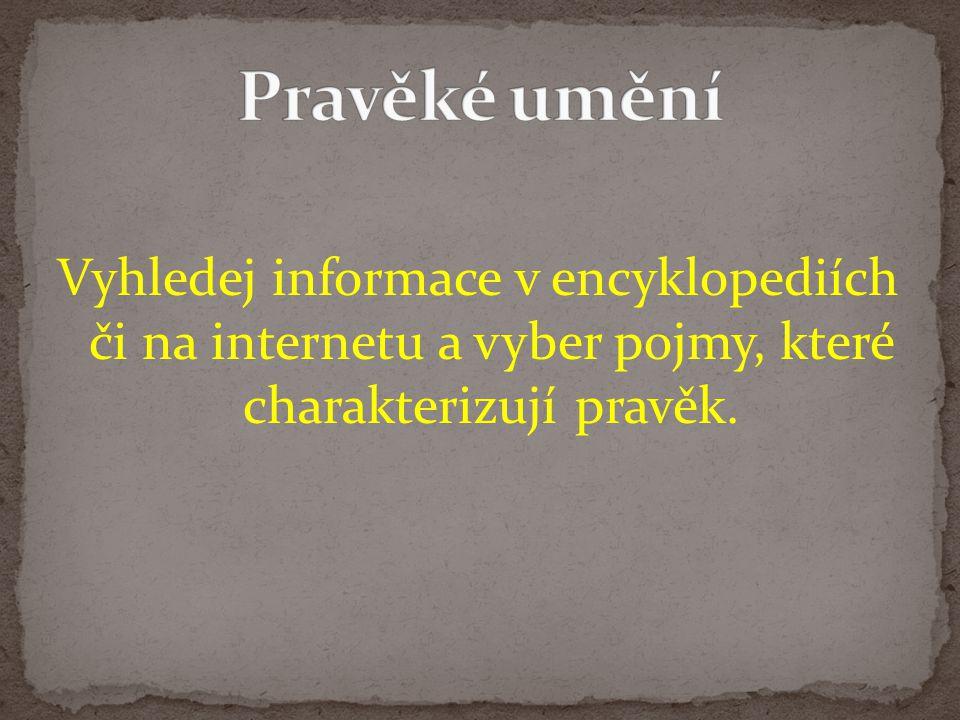 Vyhledej informace v encyklopediích či na internetu a vyber pojmy, které charakterizují pravěk.
