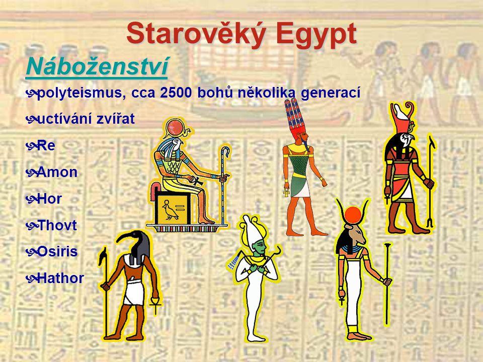 Starověký Egypt Náboženství  polyteismus, cca 2500 bohů několika generací  uctívání zvířat  Re  Amon  Hor  Thovt  Osiris  Hathor