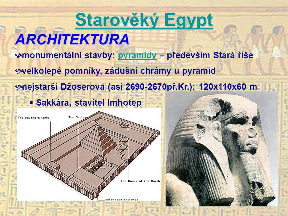 SSSS tttt aaaa rrrr oooo vvvv ěěěě kkkk ýýýý E E E E gggg yyyy pppp ttttARCHITEKTURA  monumentální stavby: pyramidy – především Stará říšepyramidy  velkolepé pomníky, zádušní chrámy u pyramid  nejstarší Džoserova (asi 2690-2670př.Kr.): 120x110x60 m  Sakkára, stavitel Imhotep