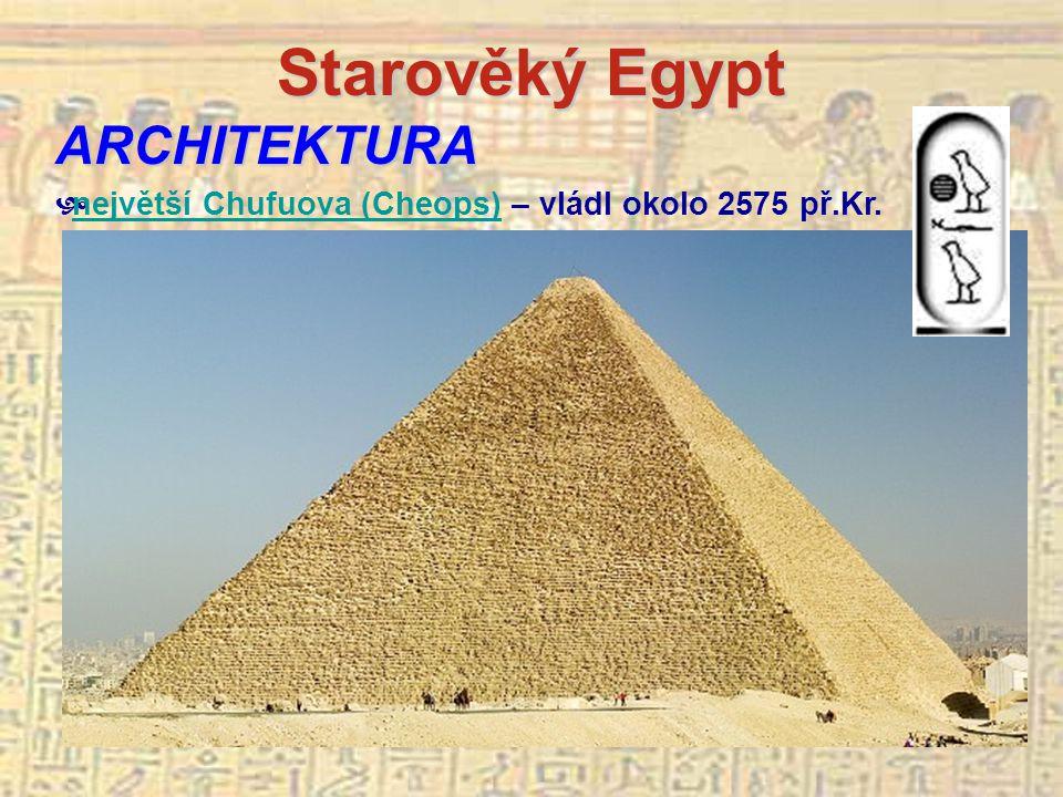 Starověký Egypt ARCHITEKTURA  největší Chufuova (Cheops) – vládl okolo 2575 př.Kr.