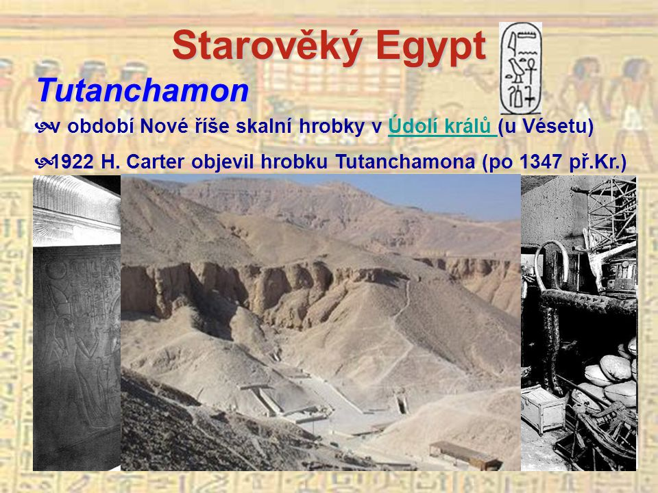 Starověký Egypt Tutanchamon  v období Nové říše skalní hrobky v Údolí králů (u Vésetu)Údolí králů  1922 H.