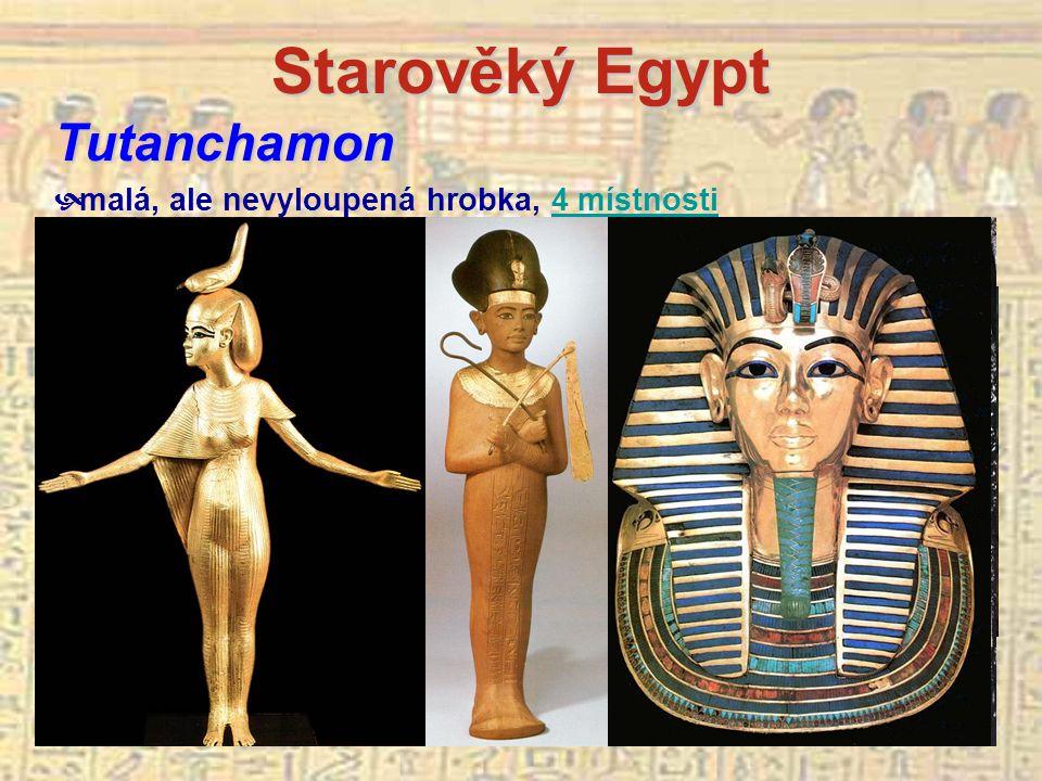 Starověký Egypt Tutanchamon  malá, ale nevyloupená hrobka, 4 místnosti4 místnosti