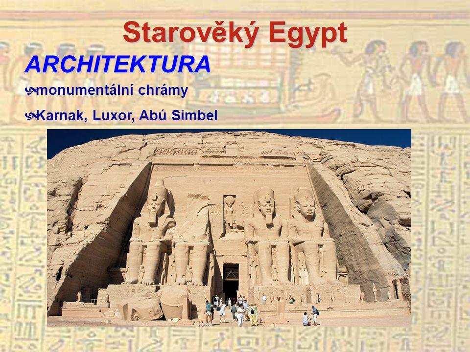 Starověký Egypt ARCHITEKTURA  monumentální chrámy  Karnak, Luxor, Abú Simbel