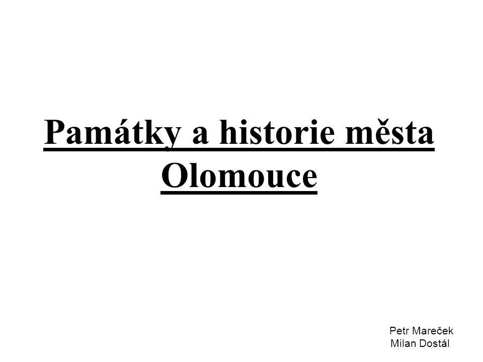 Památky a historie města Olomouce Petr Mareček Milan Dostál
