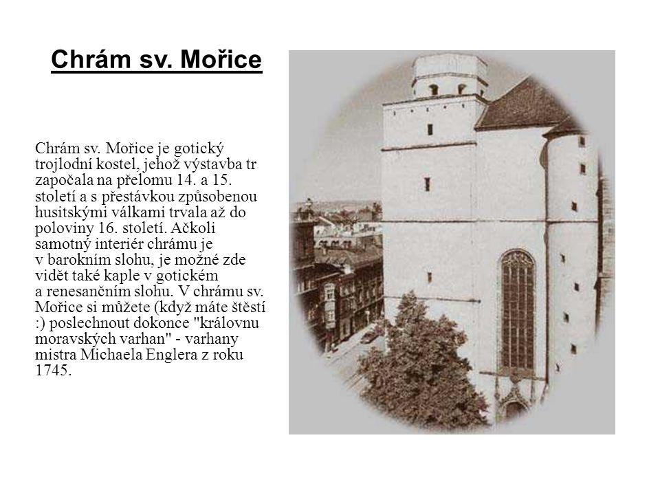 Chrám sv. Mořice je gotický trojlodní kostel, jehož výstavba tr započala na přelomu 14. a 15. století a s přestávkou způsobenou husitskými válkami trv