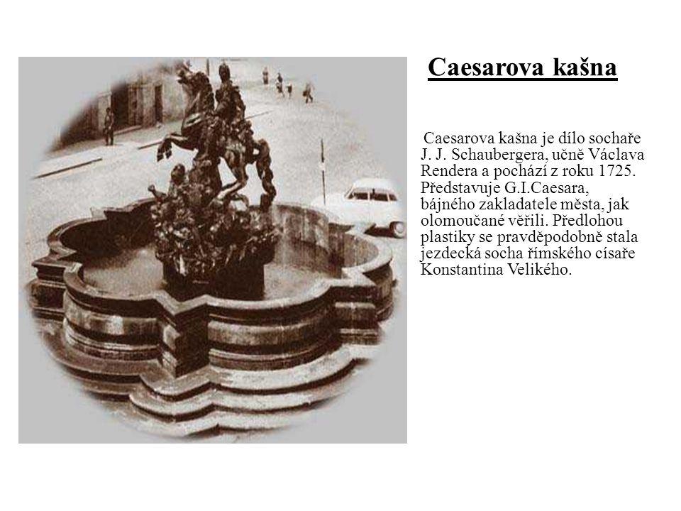Caesarova kašna je dílo sochaře J.J. Schaubergera, učně Václava Rendera a pochází z roku 1725.