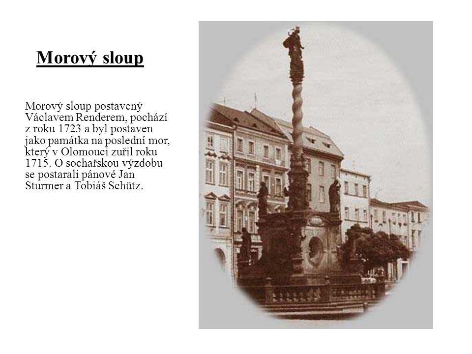 Morový sloup postavený Václavem Renderem, pochází z roku 1723 a byl postaven jako památka na poslední mor, který v Olomouci zuřil roku 1715.