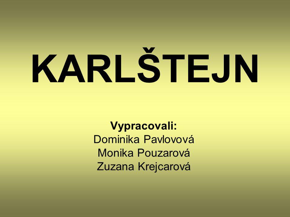 KARLŠTEJN Vypracovali: Dominika Pavlovová Monika Pouzarová Zuzana Krejcarová