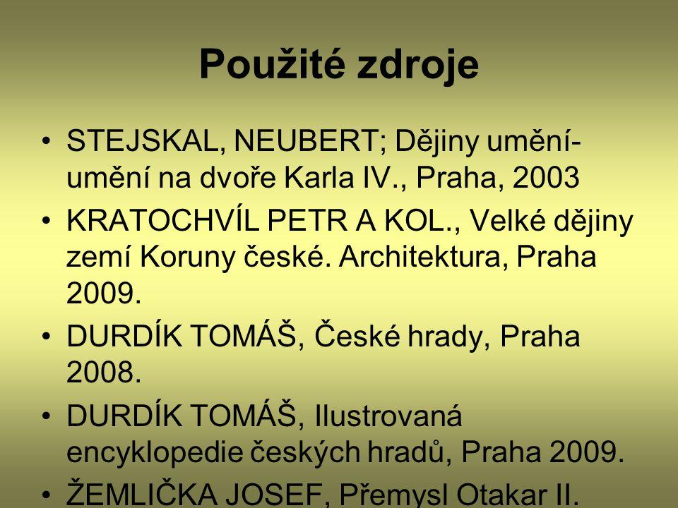 Použité zdroje STEJSKAL, NEUBERT; Dějiny umění- umění na dvoře Karla IV., Praha, 2003 KRATOCHVÍL PETR A KOL., Velké dějiny zemí Koruny české. Architek