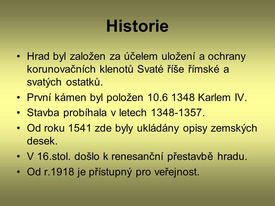 Historie Hrad byl založen za účelem uložení a ochrany korunovačních klenotů Svaté říše římské a svatých ostatků. První kámen byl položen 10.6 1348 Kar