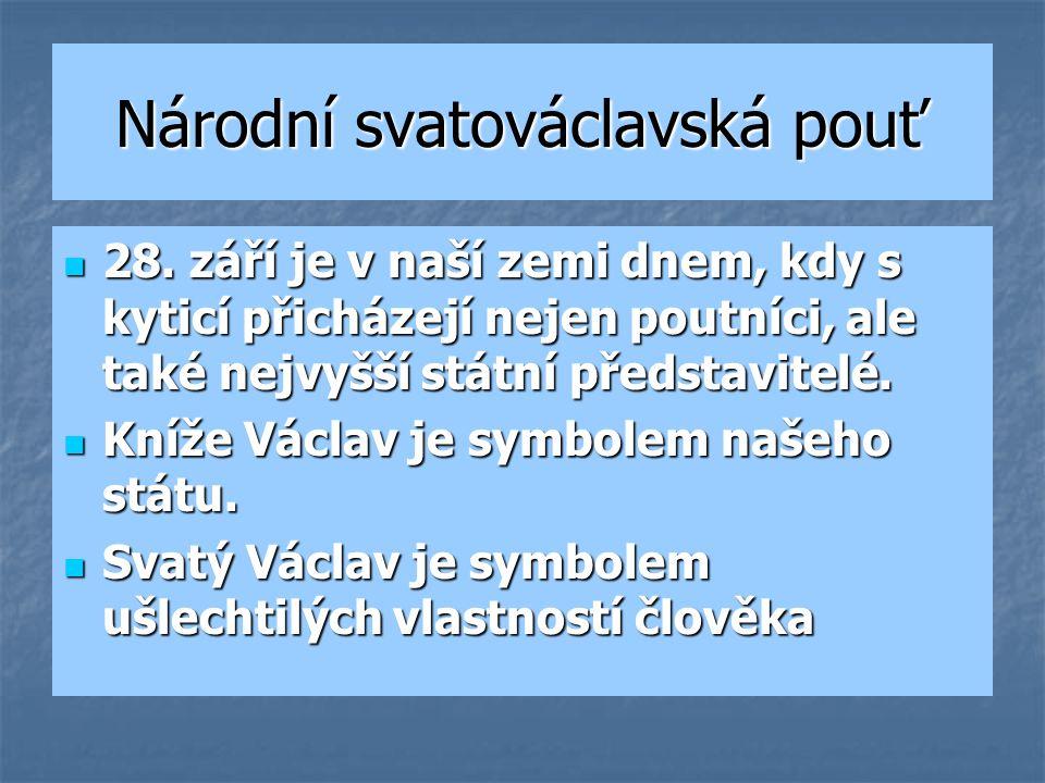 Národní svatováclavská pouť 28. září je v naší zemi dnem, kdy s kyticí přicházejí nejen poutníci, ale také nejvyšší státní představitelé. 28. září je