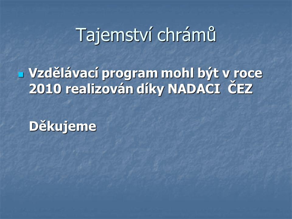 Tajemství chrámů Vzdělávací program mohl být v roce 2010 realizován díky NADACI ČEZ Vzdělávací program mohl být v roce 2010 realizován díky NADACI ČEZ