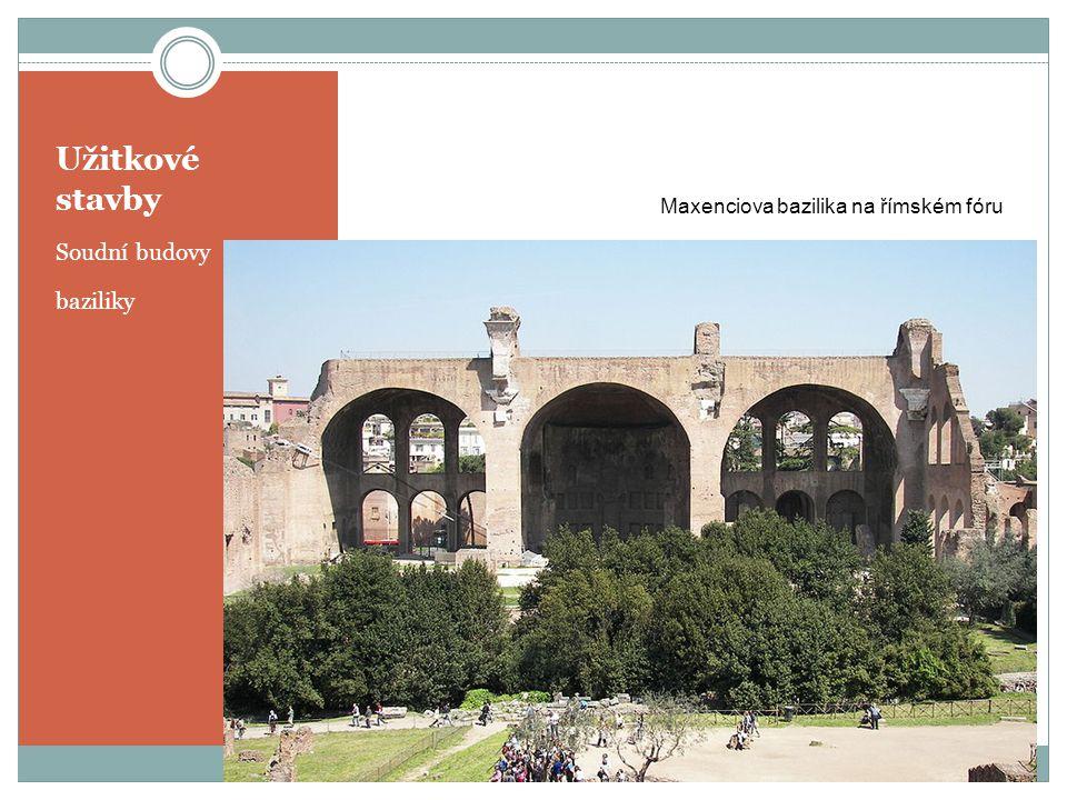 Užitkové stavby Soudní budovy baziliky Maxenciova bazilika na římském fóru